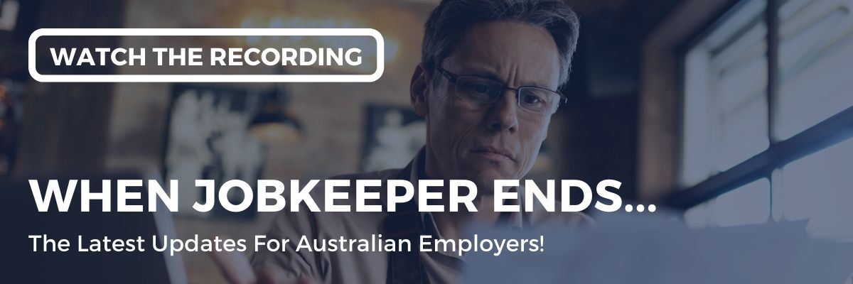"Watch our webinar recording on ""When JobKeeper ends... The latest updates for Australian employers!"" held on Friday 24 July 2020."