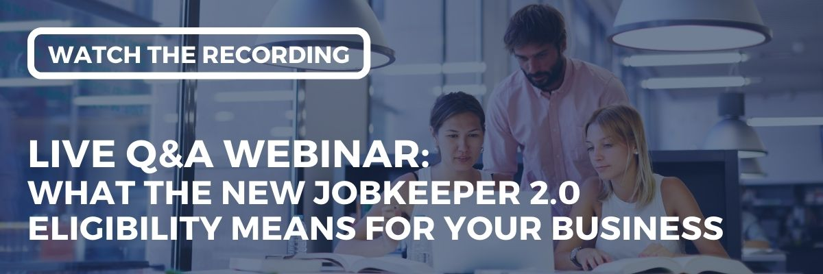 "Watch the recording of our webinar on ""What The New JobKeeper 2.0 Eligibility Means For Your Business"" held on Wedneday 23 September 2020."