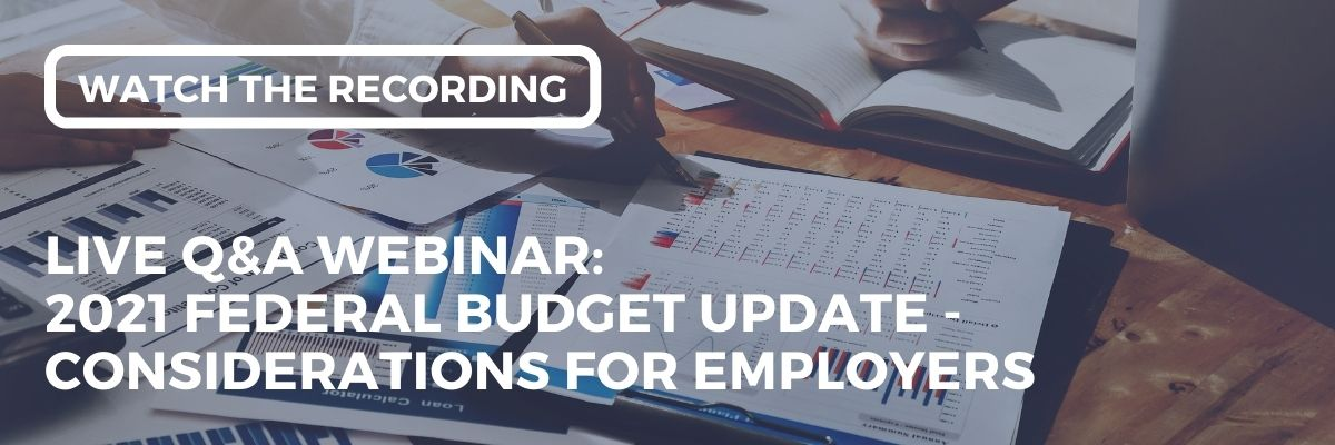 In this EI webinar, our experts discussed the 2021 Federal Budget Update; the key considerations for employers and its implications on the workplace.
