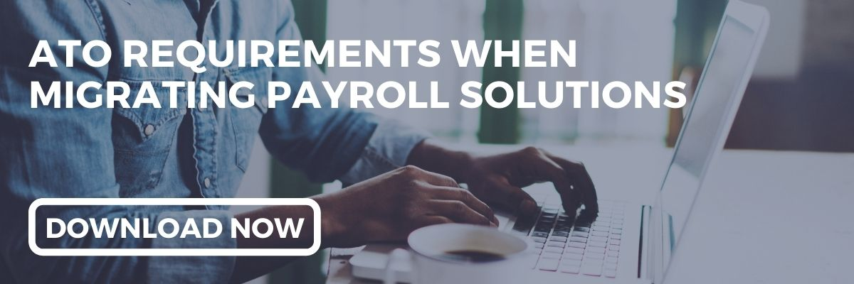 Understand your ATO Requirements when Migrating Payroll Solutions